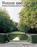 Nutzen und Zierde: Fünfzig historische Gärten in der Schweiz: Funfzig Historische Garten in Der Schweiz - Brigitt Siegel