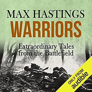 Warriors     Extraordinary Tales from the Battlefield              By:                                                                                                                                 Max Hastings                               Narrated by:                                                                                                                                 Nigel Carrington                      Length: 15 hrs and 53 mins     3 ratings     Overall 2.3