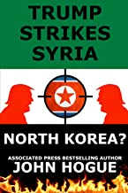 Trump Strikes Syria: And North Korea?