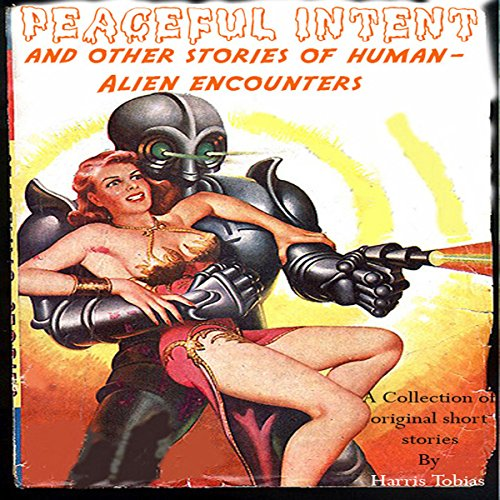 Peaceful Intent: Tales of Alien-Human Interaction audiobook cover art