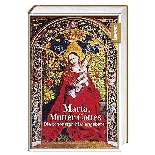 Maria, Mutter Gottes: Die schönsten Mariengebete