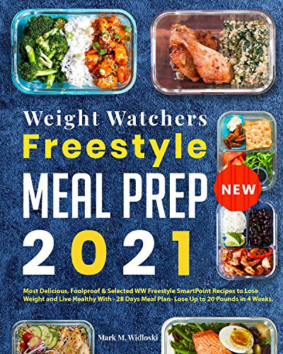 New Weight Watchers Freestyle Meal Prep 2021: Most Delicious, Foolproof & Selected WW SmartPoint Recipes to Lose Weight and Live Healthy With - 28 Days Meal Plan (English Edition)