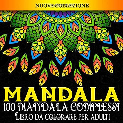 MANDALA: 100 Mandala Complessi Libro da colorare per adulti: Fantastici 100 Disegni e Motivi Rilassanti contro lo Stress.