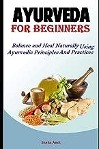 Ayurveda For Beginners: Balance and Heal Naturally Using Ayurvedic Principles and Practices (Hack Ayurveda)