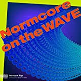 Normcore on the WAVE [Explicit]