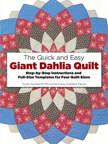 QUICK & EASY GIANT DAHLIA QUIL: Step-by-Step Instructions and Full-Size Templates for Three Quilt Sizes (Dover Needlework Series)