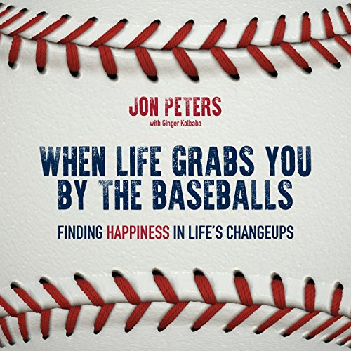 When Life Grabs You by the Baseballs: Finding Happiness in Life's Changeups audiobook cover art