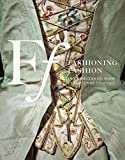 Fashioning Fashion - Deux siecles de mode Europeenne 1700-1915
