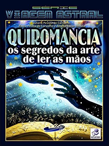 QUIROMANCIA: Os Segredos da Arte de Ler as Mãos (Série Viagem Astral Livro 2) (Portuguese Edition)