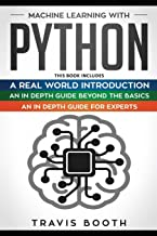 Machine Learning With Python: 3 books in 1: Hands-On Learning for Beginners+An in-Depth Guide Beyond the Basics+A Practica...