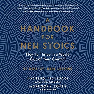 A Handbook for New Stoics     How to Thrive in a World out of Your Control; 52 Week-by-Week Lessons              By:                                                                                                                                 Massimo Pigliucci,                                                                                        Gregory Lopez                               Narrated by:                                                                                                                                 Rupert Farley                      Length: 10 hrs and 44 mins     Not rated yet     Overall 0.0