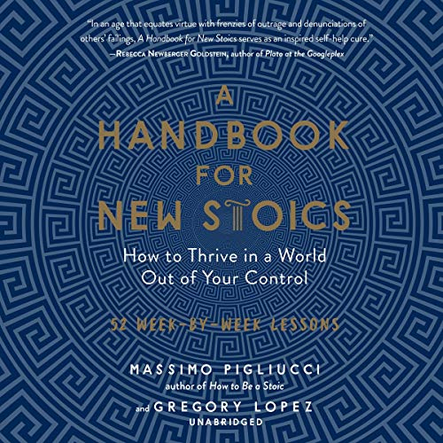 A Handbook for New Stoics: How to Thrive in a World out of Your Control; 52 Week-by-Week Lessons