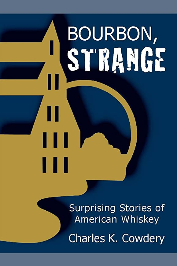 オプショナルレトルトアイデアBourbon, Strange: Surprising Stories of American Whiskey (English Edition)
