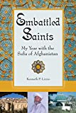 Embattled Saints: My Year with the Sufis of Afghanistan - Kenneth P. Lizzio