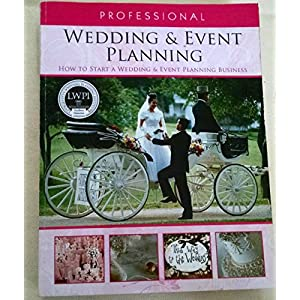 Professional Wedding and Event Planning: How to Start a Wedding and Event Planning Business