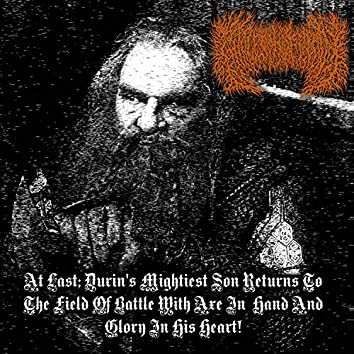 At Last, Durin's Mightiest Son Returns to the Field of Battle With Axe in Hand and Glory in His Heart!