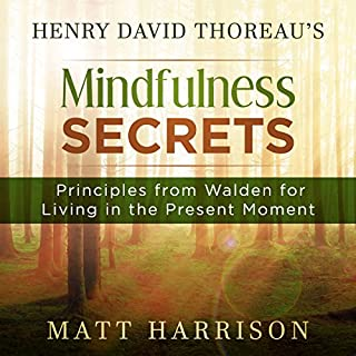 Henry David Thoreau's Mindfulness Secrets: Principles from Walden for Living in the Present Moment audiobook cover art