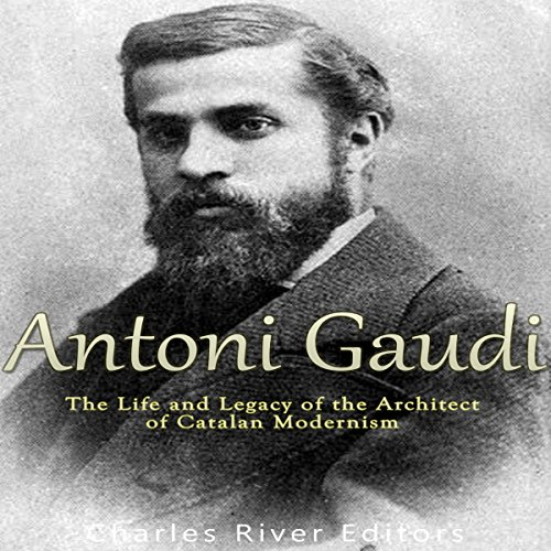 Antoni Gaudí: The Life and Legacy of the Architect of Catalan Modernism                   By:                                                                                                                                 Charles River Editors                               Narrated by:                                                                                                                                 Dan Gallagher                      Length: 1 hr and 16 mins     15 ratings     Overall 4.2