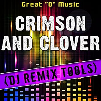 Crimson and Clover (DJ Remix Tools)
