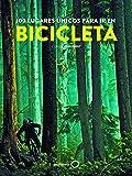100 lugares únicos para ir en bicicleta (Deportes)