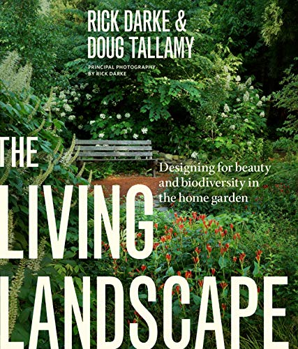 Compare Textbook Prices for The Living Landscape: Designing for Beauty and Biodiversity in the Home Garden Illustrated Edition ISBN 9781604694086 by Darke, Rick,Tallamy, Douglas W.