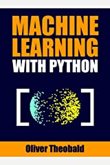 Machine Learning with Python: A Practical Beginners' Guide (Machine Learning From Scratch Book 2) Kindle Edition