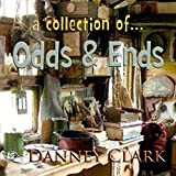 A Collection of...Odds and Ends - Danney Clark