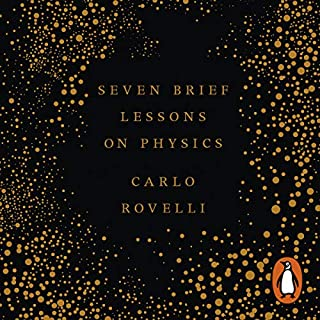 Seven Brief Lessons on Physics                   By:                                                                                                                                 Carlo Rovelli                               Narrated by:                                                                                                                                 Carlo Rovelli                      Length: 1 hr and 45 mins     23 ratings     Overall 4.7