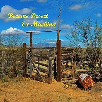 Become Desert Ex Machina