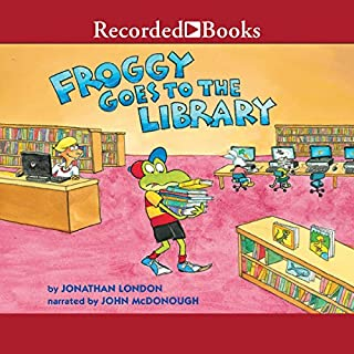 Froggy Goes to the Library                   Written by:                                                                                                                                 Jonathan London                               Narrated by:                                                                                                                                 John McDonough                      Length: 10 mins     Not rated yet     Overall 0.0
