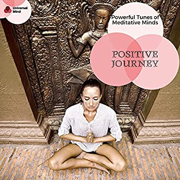 Positive Journey - Powerful Tunes Of Meditative Minds