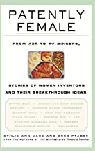 Patently Female: From Azt to TV Dinners, Amazing Stories of Women and Their Breakthrough Inventions: From AZT to TV Dinners, Stories of Women Inventors and Their Breakthrough Ideas