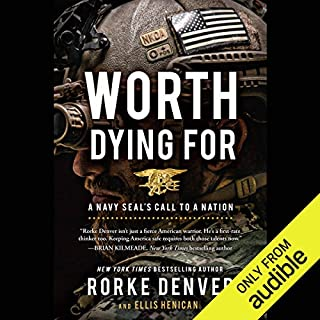 Worth Dying For     A Navy Seal's Call to a Nation              By:                                                                                                                                 Ellis Henican,                                                                                        Rorke Denver                               Narrated by:                                                                                                                                 Rorke Denver                      Length: 4 hrs and 50 mins     793 ratings     Overall 4.6