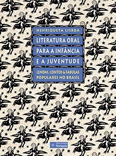 Literatura oral para a infância e a juventude: Lendas, contos e fábulas populares no Brasil