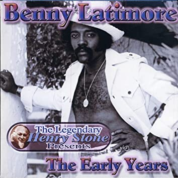 The Legendary Henry Stone Presents: Benny Latimore - The Early Years