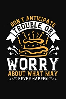 Don't Anticipate Trouble Or Worry About What May Never Happen: Happy Birthday-Bible Study Journal: A Creative Christian Wo...
