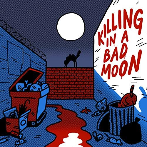 KILLING IN A BAD MOON