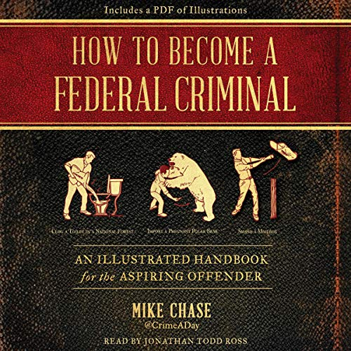 How to Become a Federal Criminal     An Illustrated Handbook for the Aspiring Offender              By:                                                                                                                                 Mike Chase                               Narrated by:                                                                                                                                 Jonathan Todd Ross                      Length: 7 hrs     Not rated yet     Overall 0.0