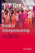 Political Entrepreneurship: How to Build Successful Centrist Political Start-ups (English Edition)