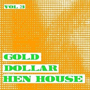 Gold Dollar Hen House, Vol. 3