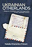 Ukrainian Otherlands: Diaspora, Homeland, and Folk Imagination in the Twentieth Century (Folklore Studies in a Multicultural World)
