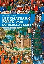 Les châteaux-forts dans la France du Moyen-Age de Jean-Pierre Panouillé