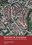 Historische Stadtkerne: Gesamtanlagen in Baden-Württemberg: Gesamtanlagen in Baden-Wurttemberg (Arbeitshefte - Landesamt für Denkmalpflege im Regierungspräsidium Stuttgart, Band 22)