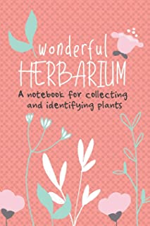 Wonderful Herbarium A Notebook For Collecting And Identifying Plants: Start your new botany hobby today and identify, collect and sketch flowers and ... with this beautiful nature lover's notebook