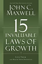 The 15 Invaluable Laws of Growth (Live Them and Reach Your Potential)