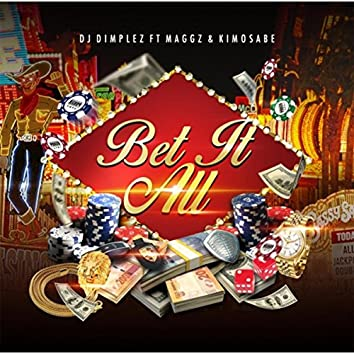 Bet It All (feat. Maggz & Kimosabe)