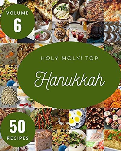 Holy Moly! Top 50 Hanukkah Recipes Volume 6: A Hanukkah Cookbook You Won't be Able to Put Down (English Edition)