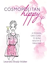 Cosmopolitan Hippy: A Modern Girl's Guide to Being Healthy and Fabulous