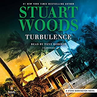 Turbulence     Stone Barrington Series, Book 46              Written by:                                                                                                                                 Stuart Woods                               Narrated by:                                                                                                                                 Tony Roberts                      Length: 7 hrs and 40 mins     4 ratings     Overall 3.8