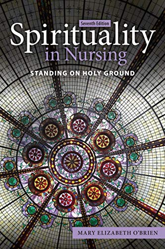 Compare Textbook Prices for Spirituality in Nursing: Standing on Holy Ground 7 Edition ISBN 9781284225044 by O'Brien, Mary Elizabeth